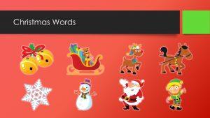 Christmas Words: jingle bells, sleigh, reindeer, horse, snow, snowman, Santa, elf